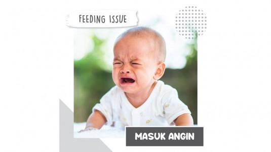 Feeding Issue: Masuk Angin