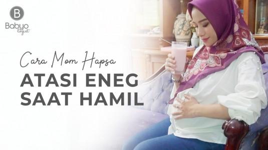 Babyo Story with Mom Hapsa: Atasi Eneg saat Hamil