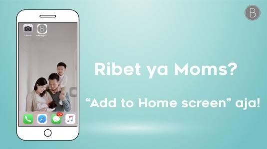Ribet ya, Moms? Add to Home Screen Aja!