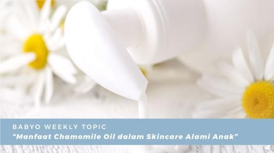 Manfaat Chamomile Oil dalam Skincare Alami Anak