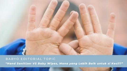 Hand Sanitizer VS Baby Wipes, Mana yang Lebih Baik untuk si Kecil?