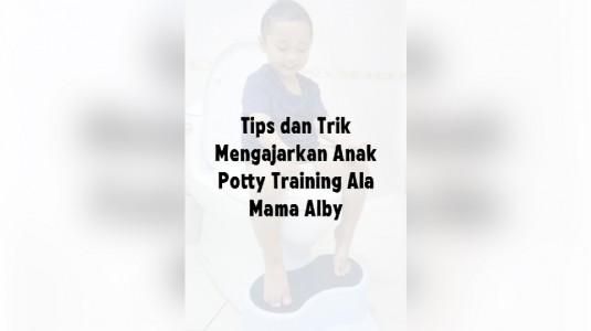 Tips & Tricks Potty Training Ala Mama Alby