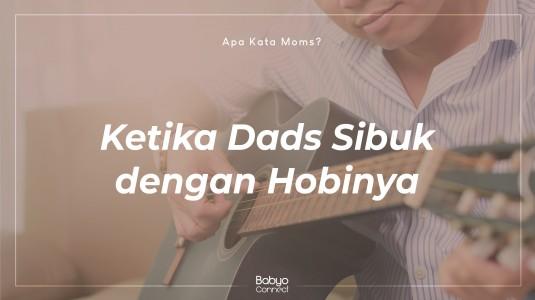 Ketika Dads Sibuk dengan Hobinya