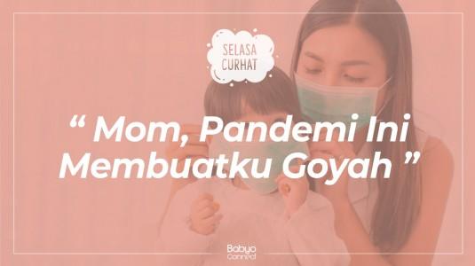 Mom, Pandemi Ini Membuatku Goyah