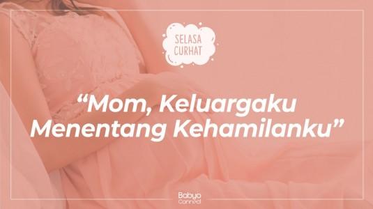 Mom, Keluargaku Menentang Kehamilanku