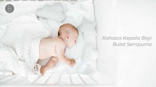 Rahasia Kepala Bayi Bulat Sempurna
