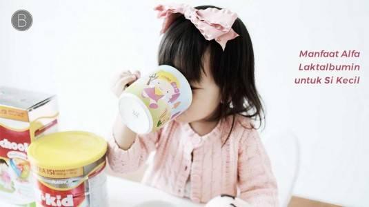 Manfaat Alfa-laktalbumin untuk Si Kecil